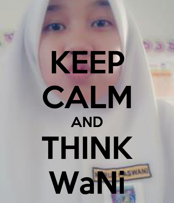 KEEP CALM AND THINK WaNi