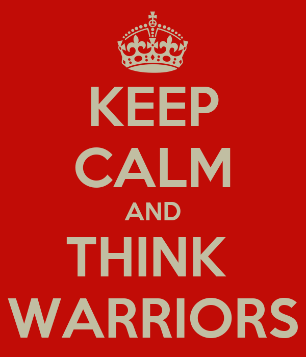 KEEP CALM AND THINK  WARRIORS