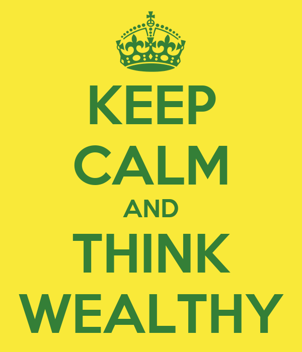 KEEP CALM AND THINK WEALTHY