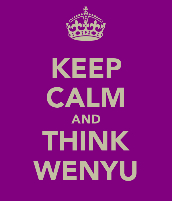 KEEP CALM AND THINK WENYU