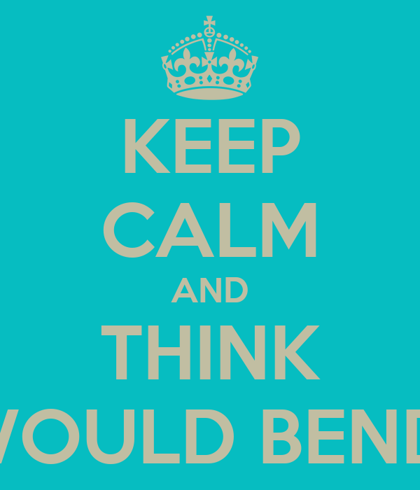 KEEP CALM AND THINK WHAT WOULD BENDER DO?