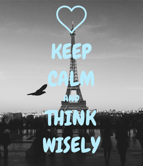 KEEP CALM AND THINK WISELY
