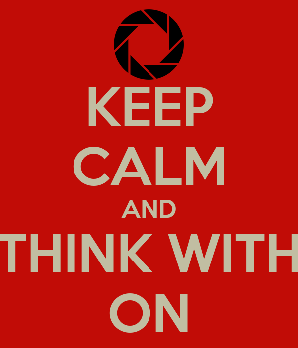 KEEP CALM AND THINK WITH ON