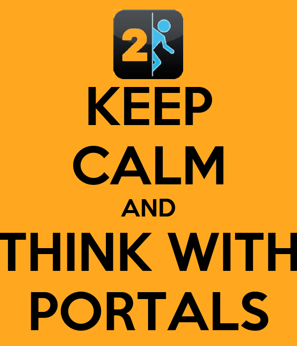 KEEP CALM AND THINK WITH PORTALS