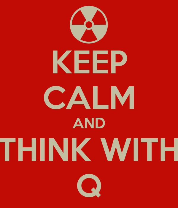 KEEP CALM AND THINK WITH Q