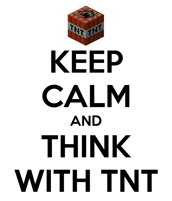 KEEP CALM AND THINK WITH TNT