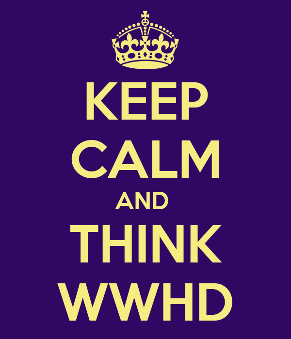 KEEP CALM AND  THINK WWHD