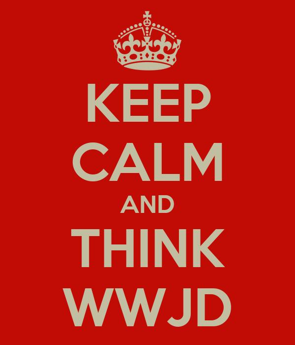 KEEP CALM AND THINK WWJD