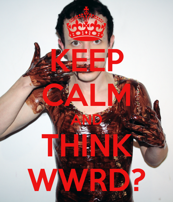 KEEP CALM AND THINK WWRD?