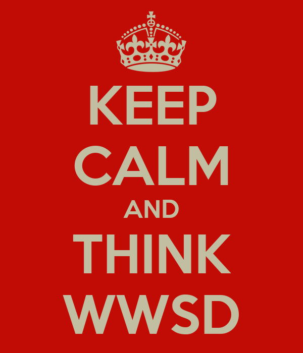 KEEP CALM AND THINK WWSD