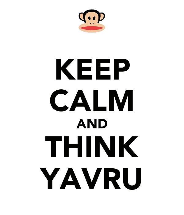 KEEP CALM AND THINK YAVRU