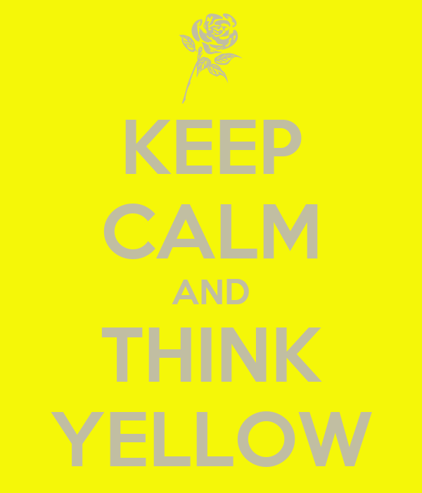 KEEP CALM AND THINK YELLOW