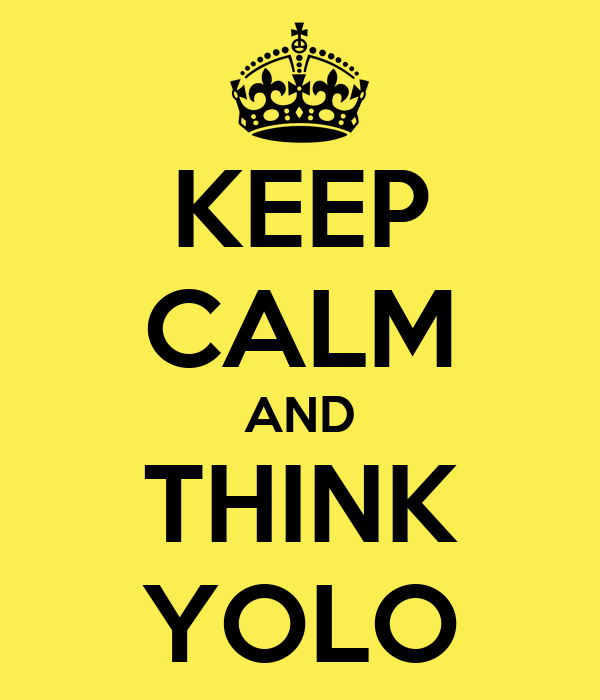 KEEP CALM AND THINK YOLO