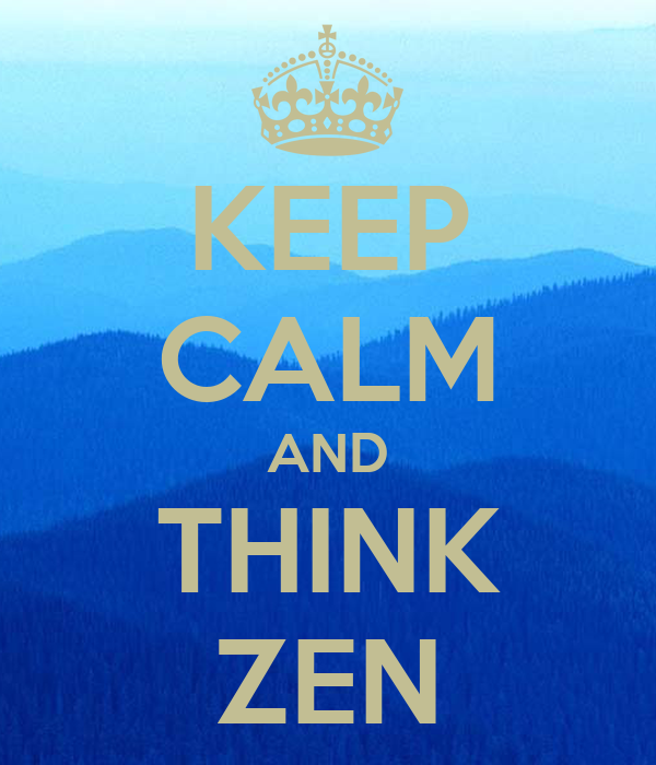 KEEP CALM AND THINK ZEN