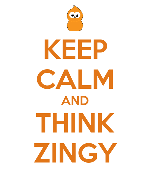 KEEP CALM AND THINK ZINGY