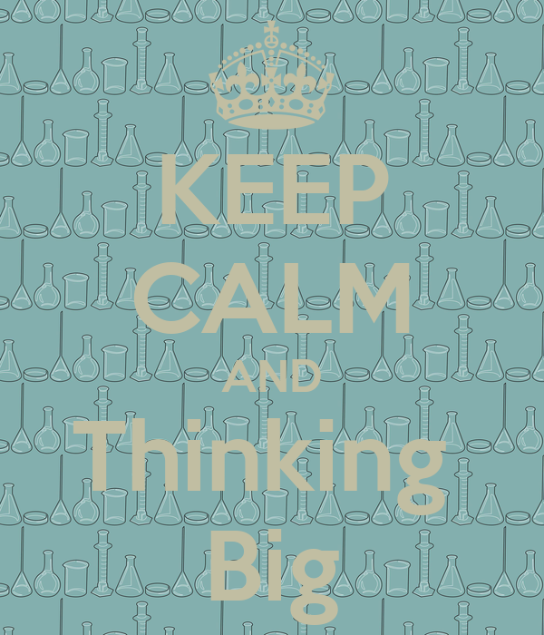 KEEP CALM AND Thinking  Big
