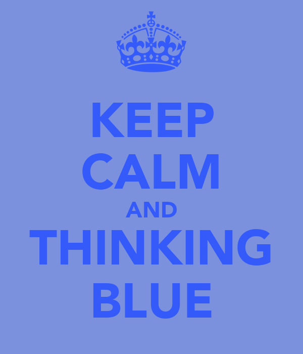 KEEP CALM AND THINKING BLUE