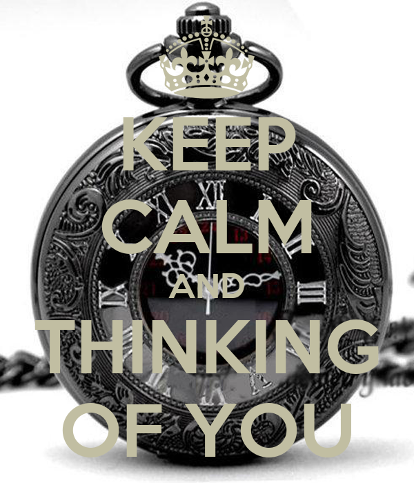KEEP CALM AND THINKING OF YOU