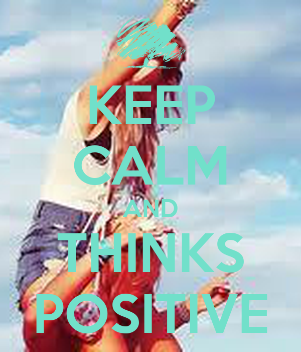 KEEP CALM AND THINKS POSITIVE