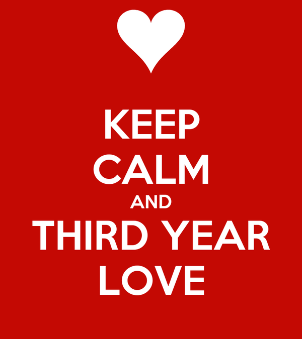 KEEP CALM AND THIRD YEAR LOVE