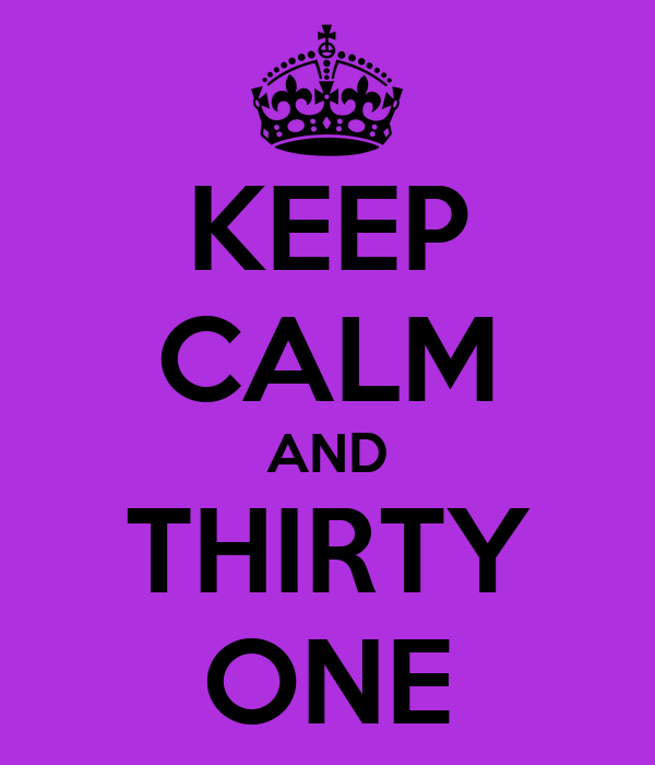 KEEP CALM AND THIRTY ONE
