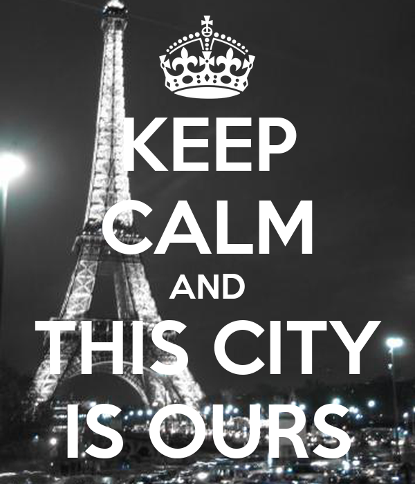 KEEP CALM AND THIS CITY IS OURS