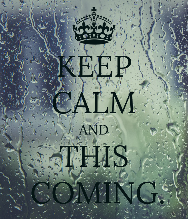 KEEP CALM AND  THIS   COMING.