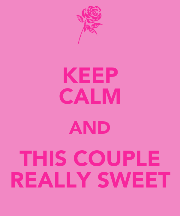 KEEP CALM AND THIS COUPLE REALLY SWEET