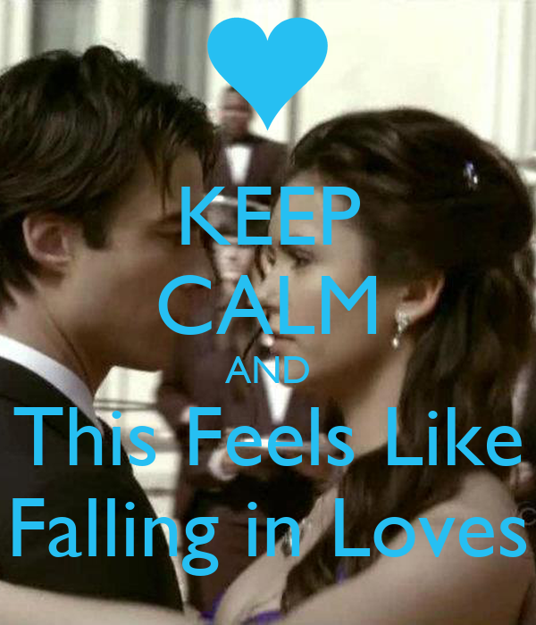 KEEP CALM AND This Feels Like Falling in Loves