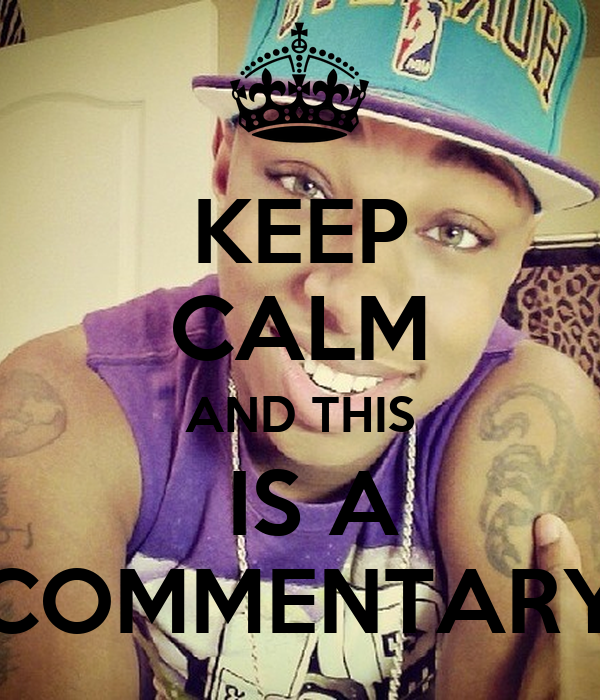 KEEP CALM AND THIS  IS A COMMENTARY