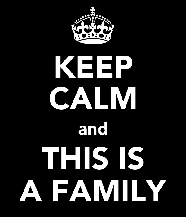 KEEP CALM and THIS IS A FAMILY