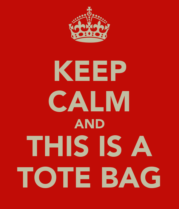 KEEP CALM AND THIS IS A TOTE BAG