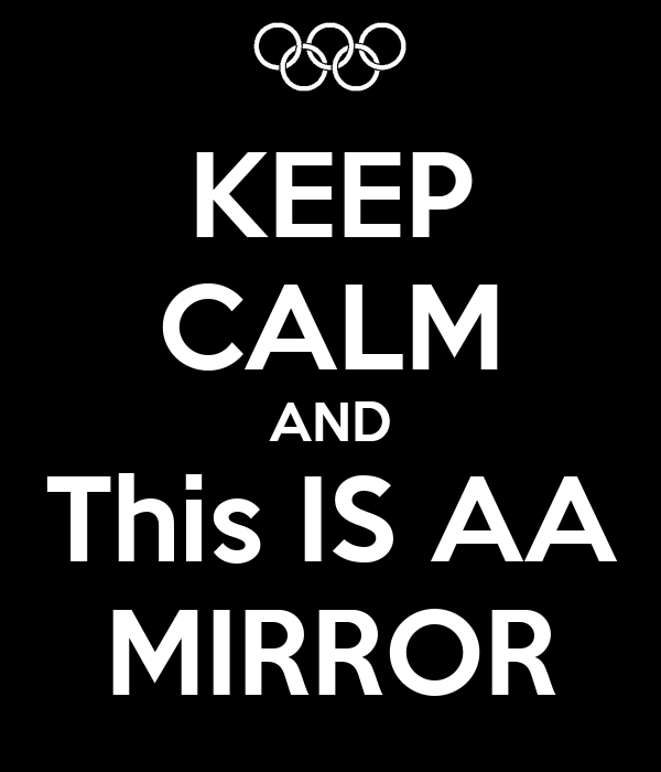 KEEP CALM AND This IS AA MIRROR