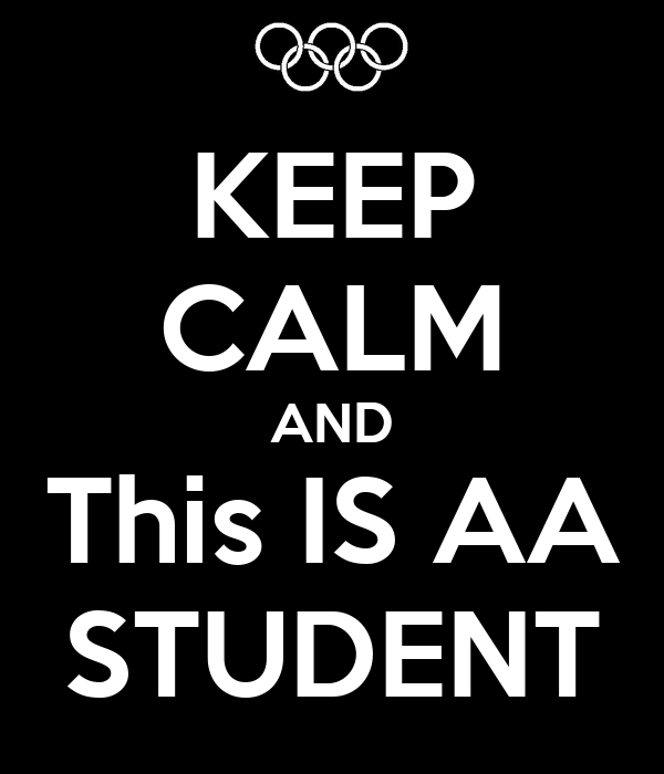 KEEP CALM AND This IS AA STUDENT