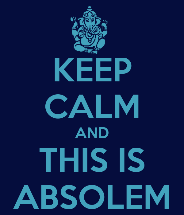 KEEP CALM AND THIS IS ABSOLEM
