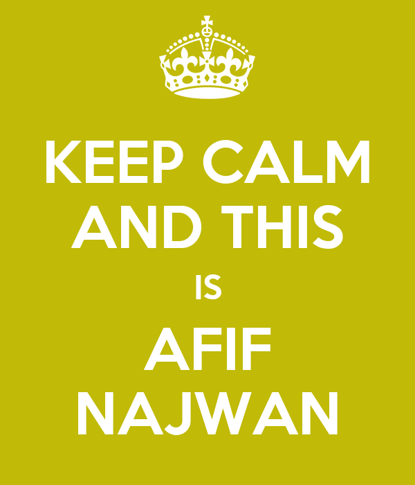 KEEP CALM AND THIS IS AFIF NAJWAN