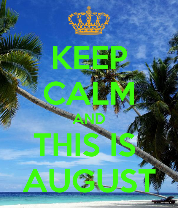 KEEP CALM AND THIS IS  AUGUST