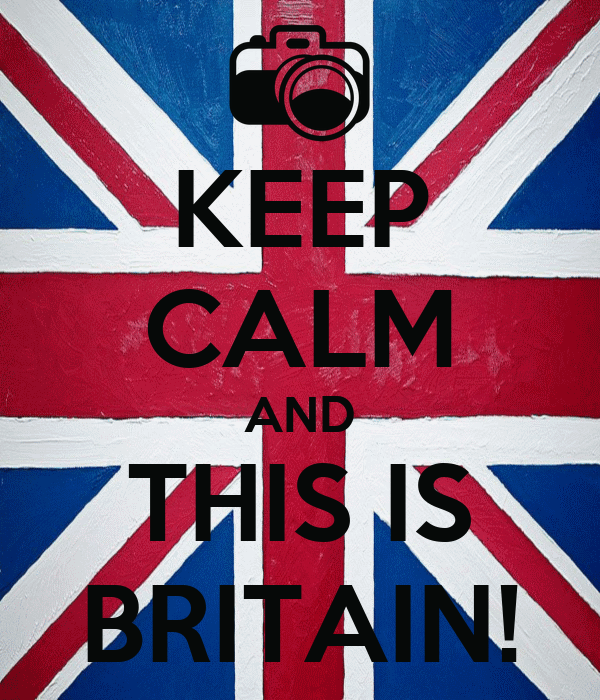 KEEP CALM AND THIS IS BRITAIN!