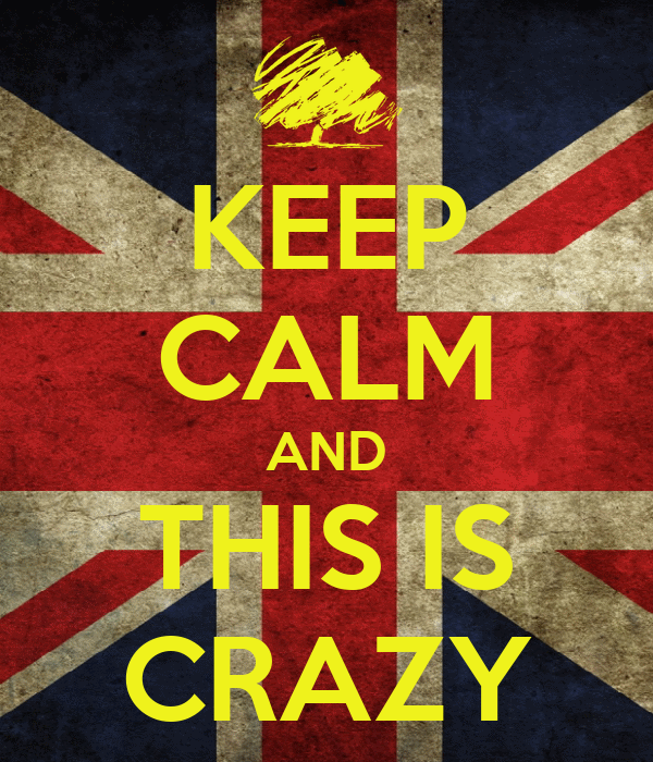 KEEP CALM AND THIS IS CRAZY