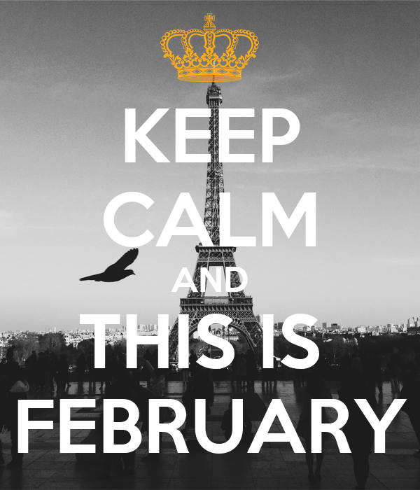 KEEP CALM AND THIS IS  FEBRUARY