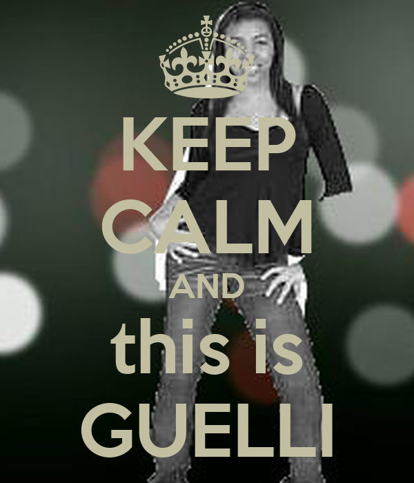 KEEP CALM AND this is GUELLI