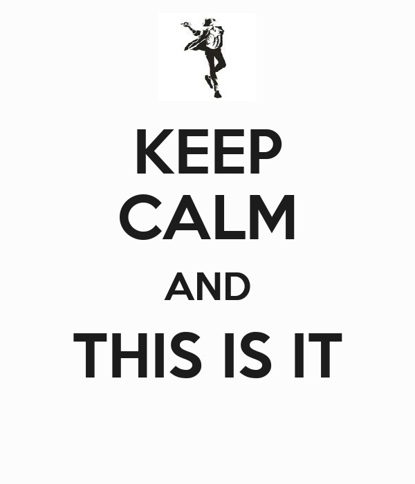 KEEP CALM AND THIS IS IT
