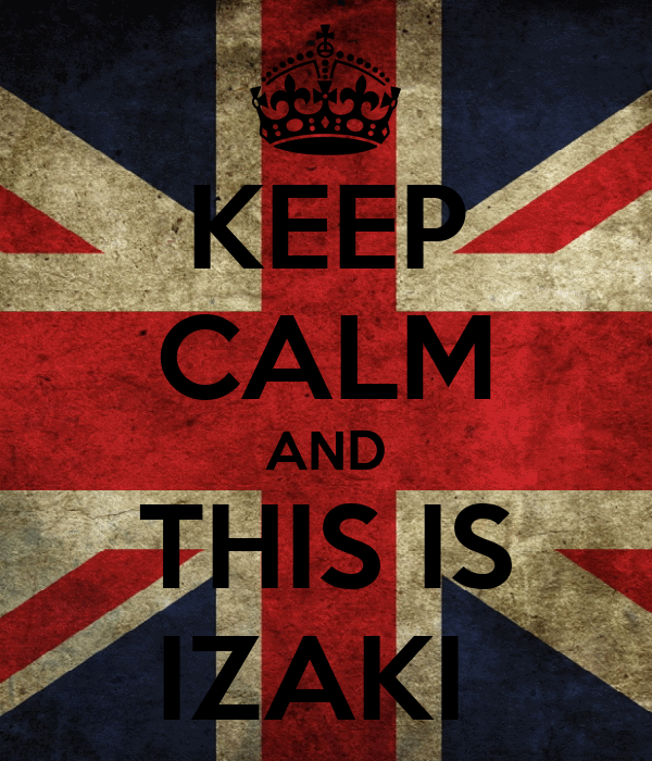 KEEP CALM AND THIS IS IZAKI