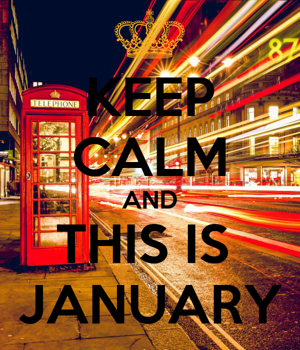 KEEP CALM AND THIS IS  JANUARY
