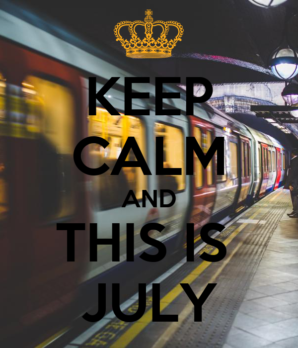 KEEP CALM AND THIS IS  JULY