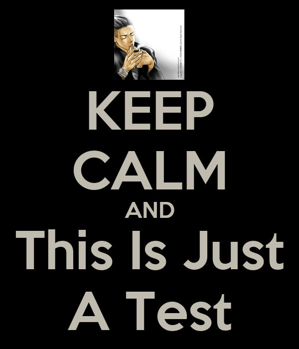 KEEP CALM AND This Is Just A Test