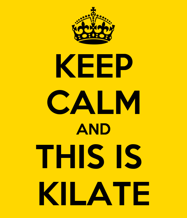 KEEP CALM AND THIS IS  KILATE