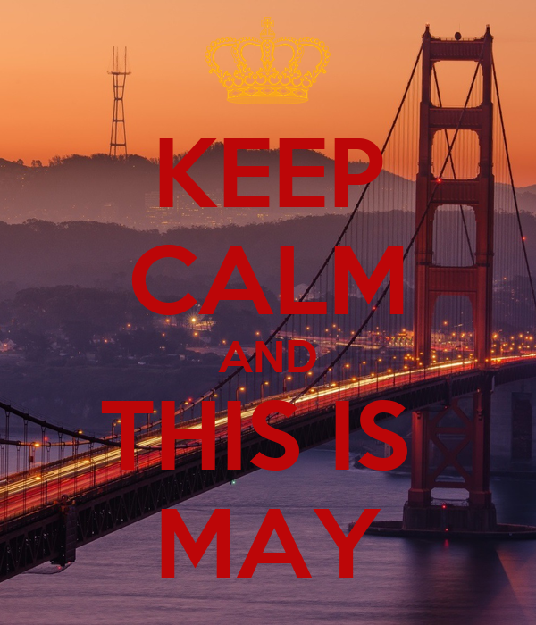 KEEP CALM AND THIS IS  MAY