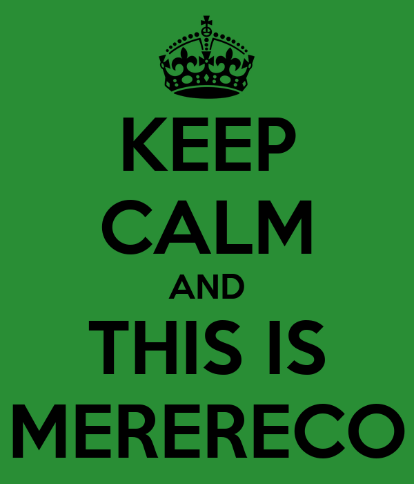KEEP CALM AND THIS IS MERERECO