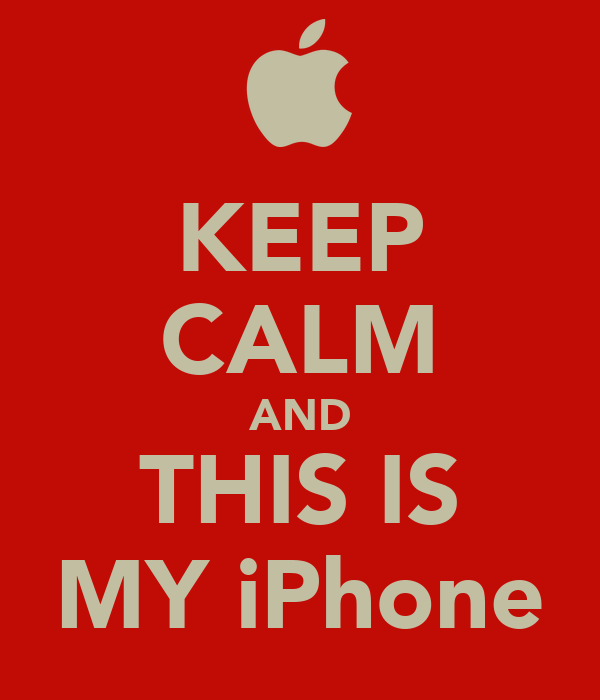 KEEP CALM AND THIS IS MY iPhone